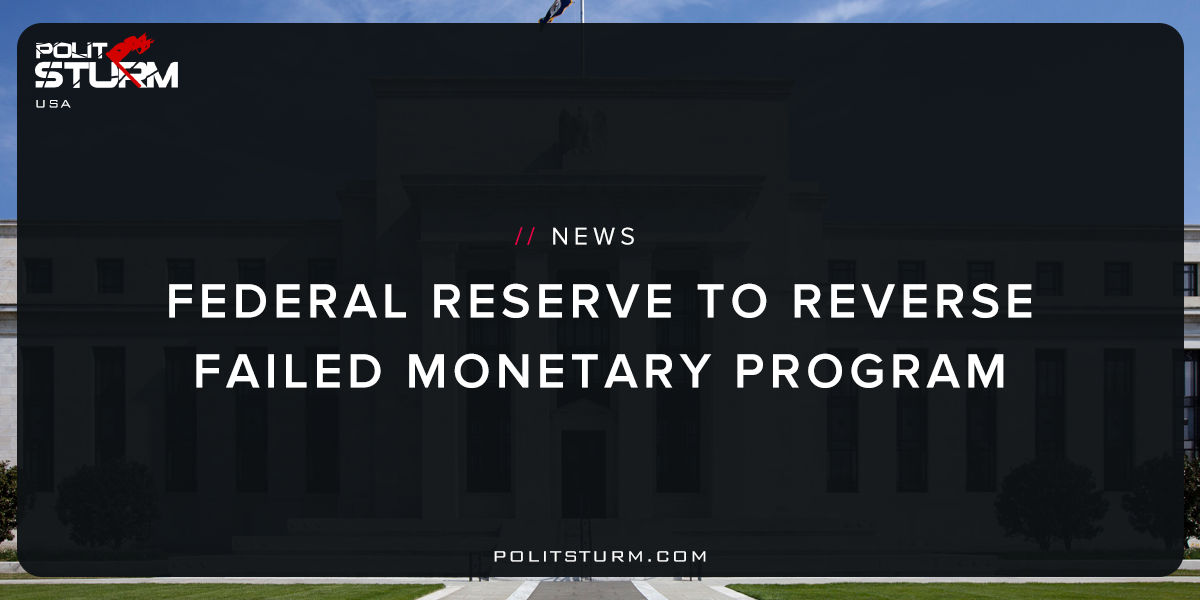 Federal Reserve to Reverse Failed Monetary Program