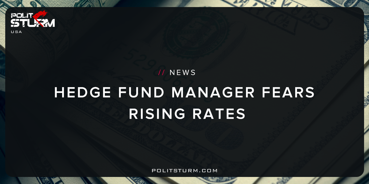 Hedge Fund Manager Fears Rising Rates