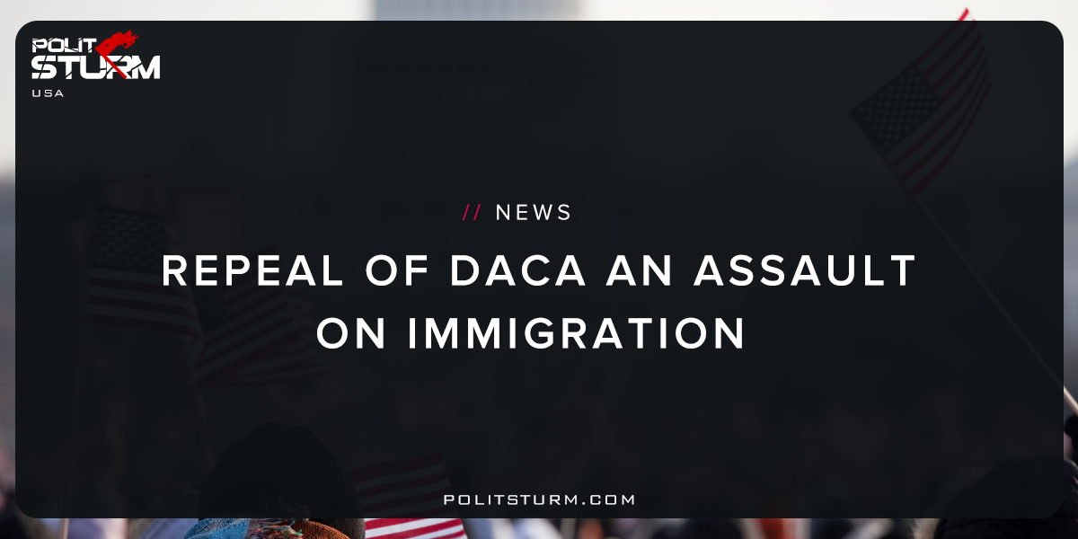 Repeal of DACA An Assault on Immigration