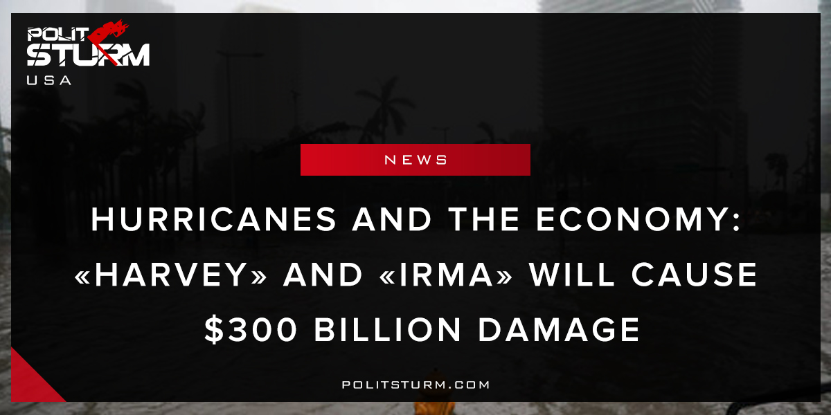 «Harvey» and «Irma» will cause $300 billion damage
