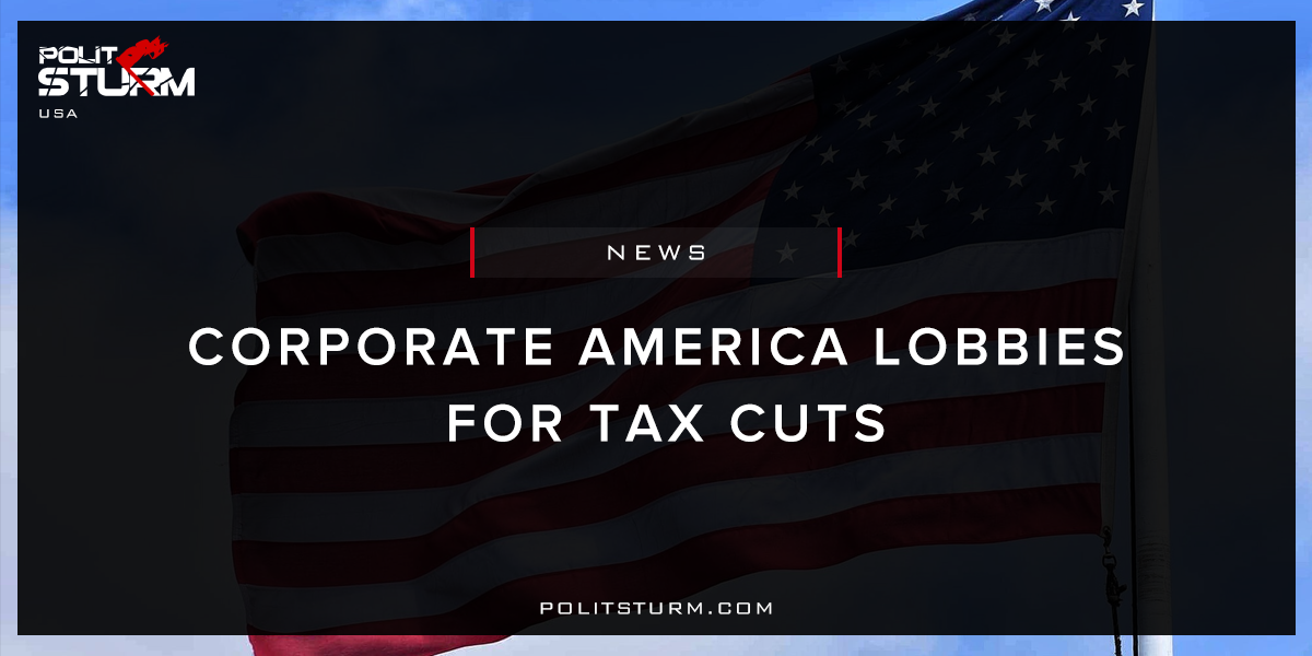 Corporate America Lobbies for Tax Cuts