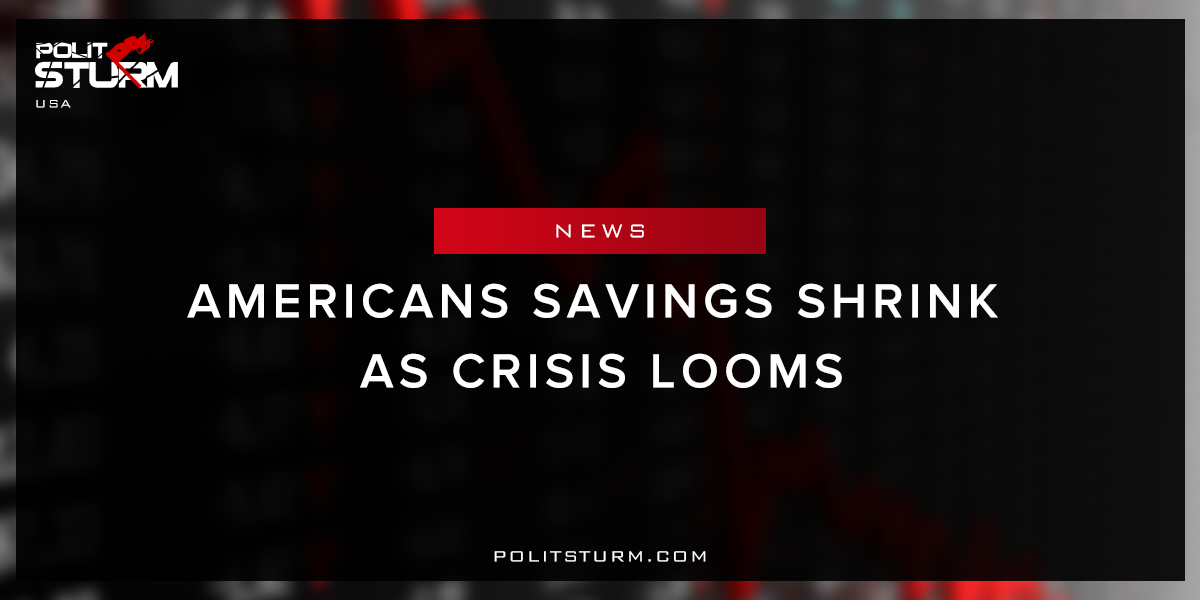 Americans Savings Shrink As Crisis Looms