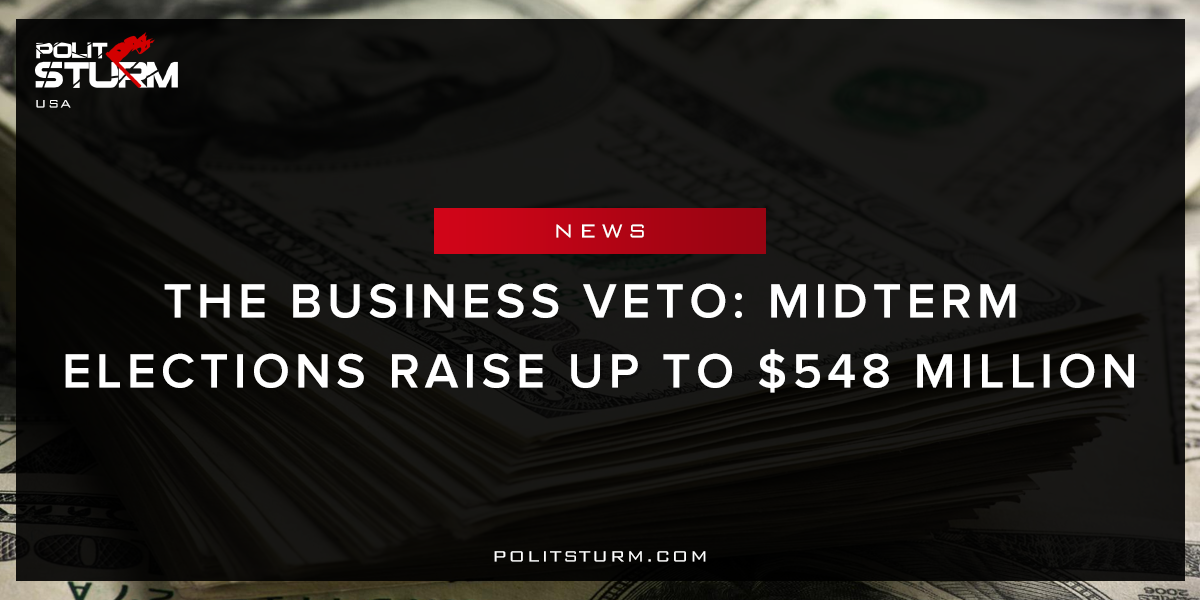 The Business Veto: Midterm Elections Raise up to $548 Million